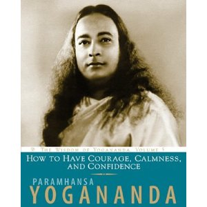 How to Have Courage Calmness And Confidence - Paramahansa Yogananda
